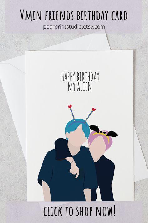 Happy Birthday My Alien Bts Birthday Card Bts Greeting Card Kpop Birthday Card Kpop Greeting Card Vmin Friends Jimin Taehyung Bts Birthdays Bts Happy Birthday Birthday Cards For Friends