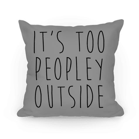It's Too Peopley Out Throw Pillow | LookHUMAN