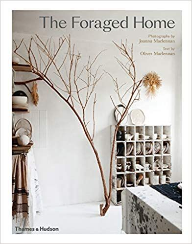 The Foraged Home Maclennan Joanna 9780500021873 Amazon Com