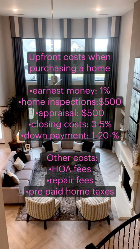 Upfront costs when purchasing a home  •earnest money: 1% •home inspections:$500 •appraisal: $500  •closing costs: 3-5% •down payment: 1-20-%    Other costs:  •HOA fees  •repair fees  •pre paid home taxes