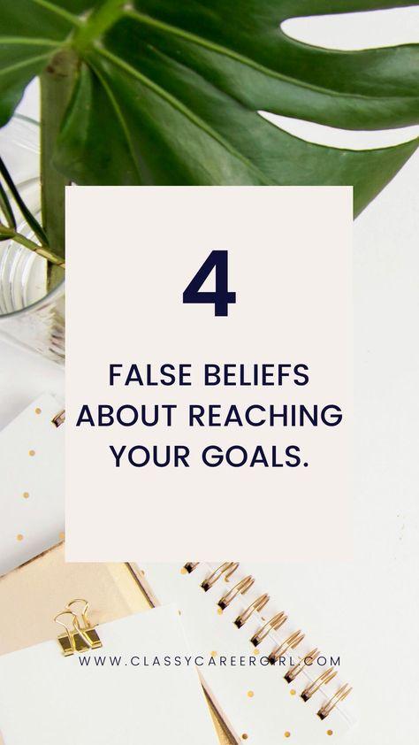 4 False Beliefs About Reaching Your Goals