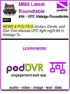 #NEWS #PODCAST  MMA Latest Roundtable    #56 - UFC Hidalgo Roundtable    LISTEN...  https://podDVR.COM/?c=4d850938-a8b3-0416-743a-8d026c173eaa