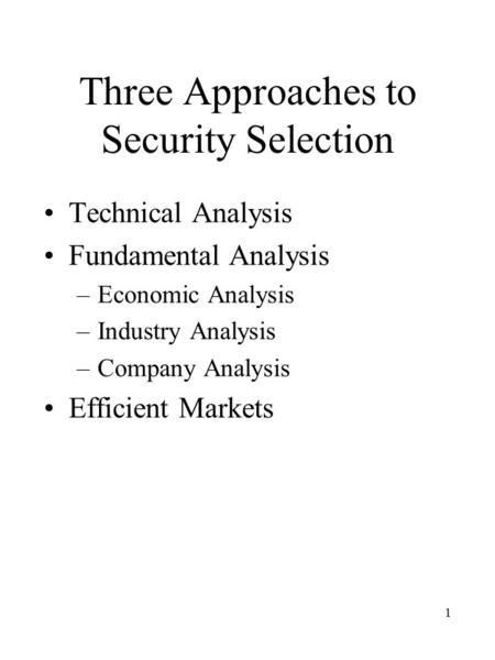 1 Three Approaches to Security Selection Technical Analysis - company analysis