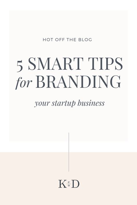 5 Smart Tips for Branding Your Startup Business - K Design Co.