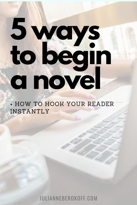 5 Spellbinding Ways to Begin Your Novel - Julianne Berokoff
