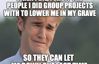 23 Reasons Why Group Projects Should Be Wiped Off The Face Of The Earth Funny College Memes Funny Memes Group Projects
