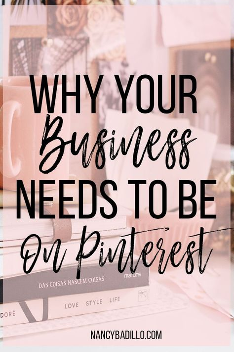Why Your Business Needs to Be On Pinterest? - Nancy Badillo