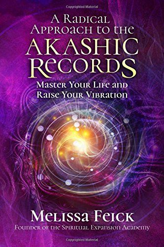 A Radical Approach To The Akashic Records Master Your Li Akashic Records Reincarnation Books How The Universe Works