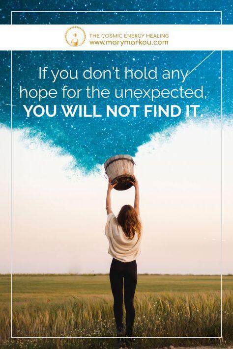 #HopeTheUnexpected #quotes #InspirationalQuotes #CosmicEnergyQuotes #LifeChangingQuotes