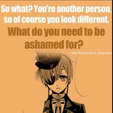 Love this quote by Ciel when people were making mean comments about Snake