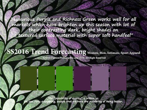 SS2016 Trend Forecasting for Women, Men, Intimate, Sport Apparel - Luxurious Purple and Richness Green works well for allmarkets which have brighten up this season with lot of theircontrasting dark, bright shades ona textured surface material with super soft hand-feel www.FashionWebGraphic.com