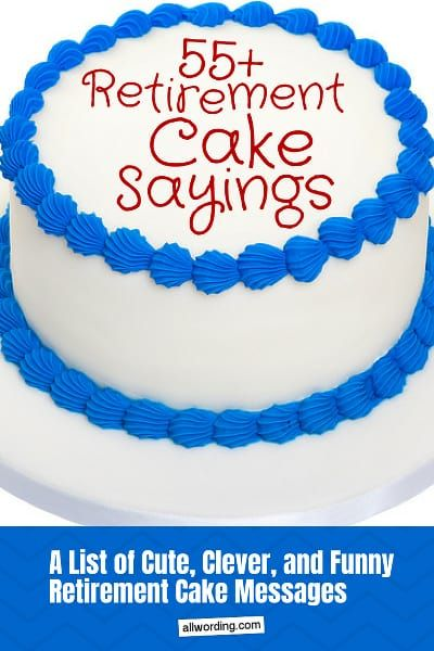 An Illustrious List Of Retirement Cake Sayings With Images