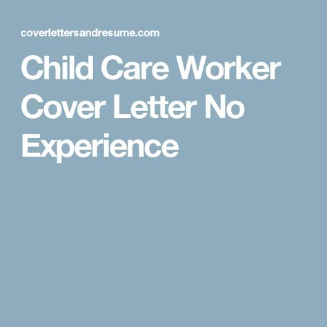 Child Care Worker Cover Letter No Experience | Childcare ...