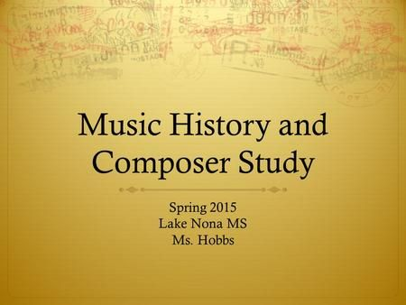 Music History and Composer Study Spring 2015 Lake Nona MS Ms. Hobbs.>