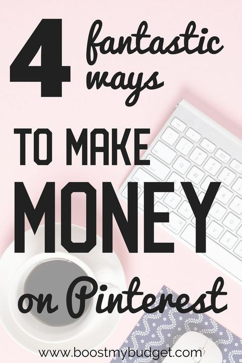 4 Fantastic Ways to Make Money on Pinterest (2021) - Boost My Budget