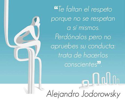 Reflexión Sobre La Falta De Respeto Jodorowsky Frases
