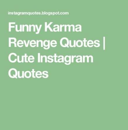 List Of Karma Quotes Funny Revenge Pictures And Karma Quotes