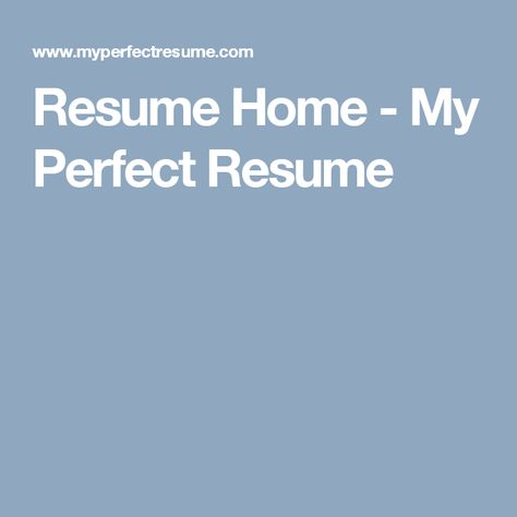 Resume Home - My Perfect Resume Business Pinterest Perfect - myperfect resume