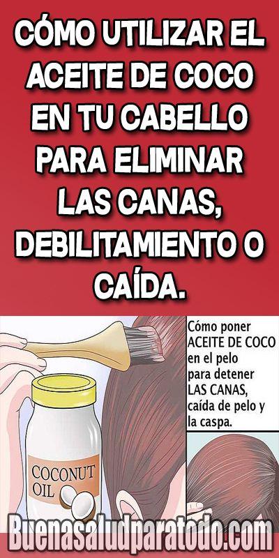 Cómo Utilizar El Aceite De Coco En Tu Cabello Para Eliminar Las Canas Debilitamiento O Caída Aceite De Coco Cabello Cabello Saludable
