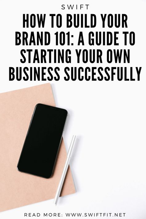How to Build Your Brand 101:  A Guide to Starting Your Own Business Successfully | Swift