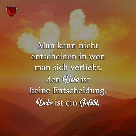 Man kann nicht entscheiden in wen man sich verliebt, den Liebe ist keine Entscheidung, Liebe ist ein Gefühl. | Täglich neue Sprüche, Liebessprüche, Zitate, Lebensweisheiten und viel mehr!