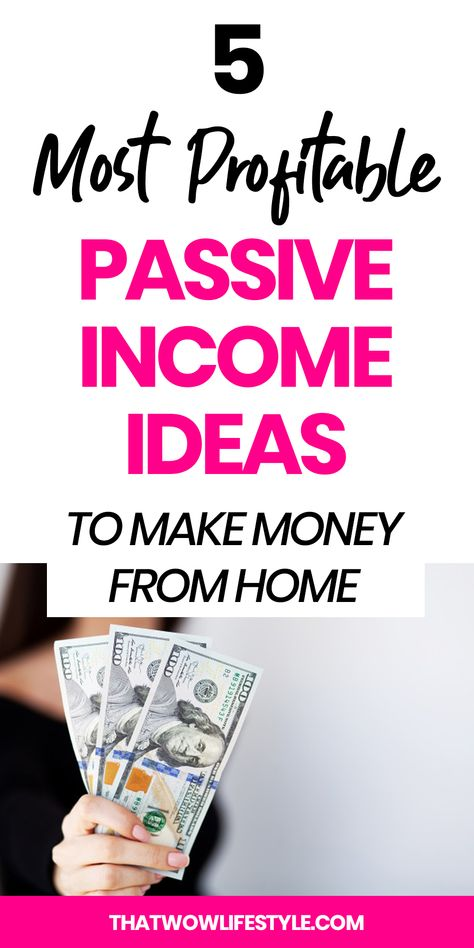 5 Most Profitable Passive Income Ideas To Make Extra Money From Home