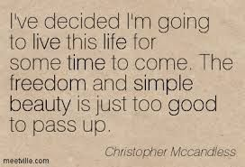 Top quotes by Christopher McCandless-https://s-media-cache-ak0.pinimg.com/474x/4f/c3/35/4fc3352a636d097a4735a7f54cfdcd50.jpg