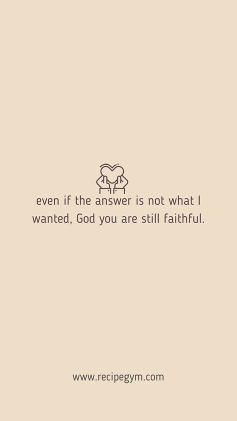 Even if the answer is not what I wanted, God you are still faithful | Powerful Christian Quotes | Inspiring Faith Quotes