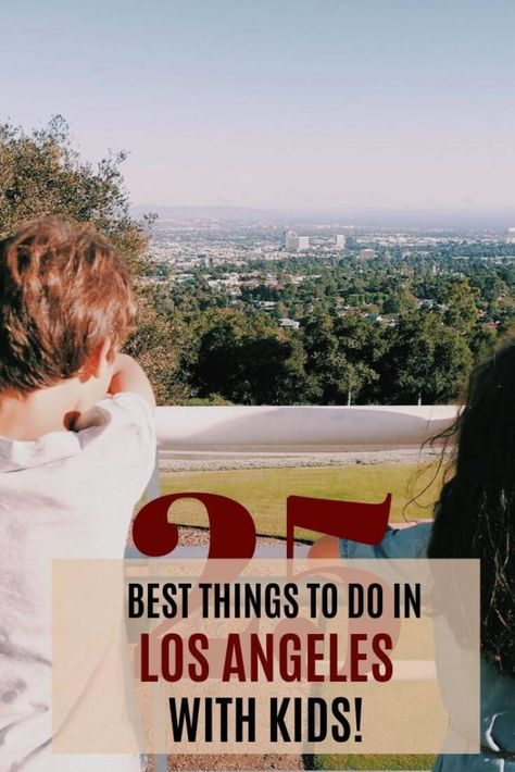 The best things to do in Los Angeles with kids: 25 ideas!