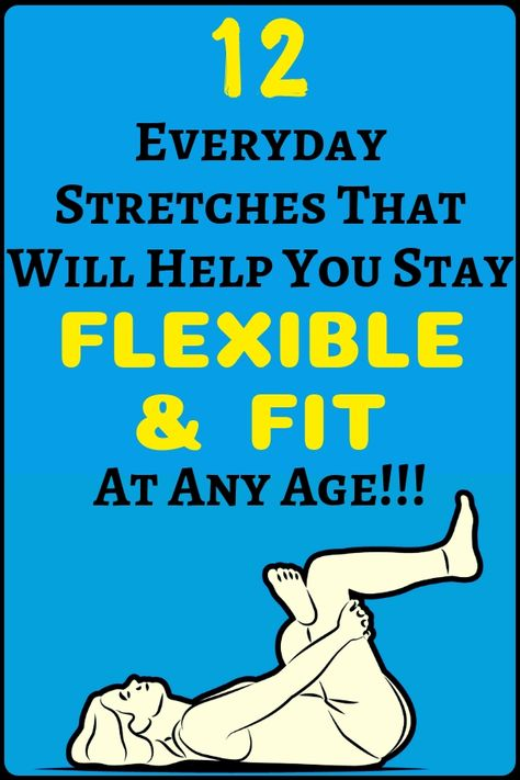 12 Everyday Stretches That Will Help You Stay Flexible And Fit At Any Age - The very best of health and fitness...!!!!!