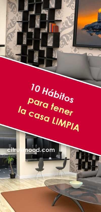 10 Habitos Para Tener La Casa Limpia Casa Limpia Limpieza Casa