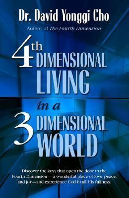Pdf Download 4th Dimensional Living In A 3 Dimensional World Free By David Yonggi Cho Book Talk Prayer Book Spiritual Dimensions