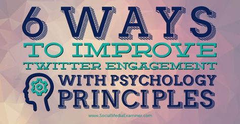 6 Ways to Improve Twitter Engagement With Psychology Principles : Social Media Examiner