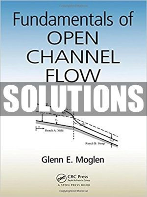 Complete Solutions Manual For Fundamentals Of Open Channel Flow 1st Edition By Moglen In 2021 Fundamental Solutions Flow