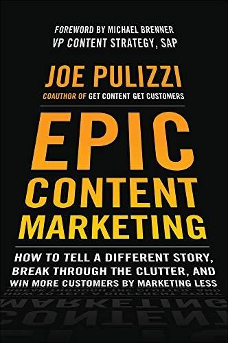 Epic Content Marketing: How to Tell a Different Story, Break through the Clutter, and Win More Customers by Marketing Less - Default