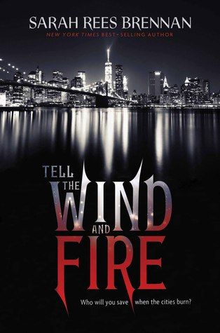 Tell the Wind and Fire by Sarah Rees Brennan   Expected publication: April 5th 2016   Clarion Books