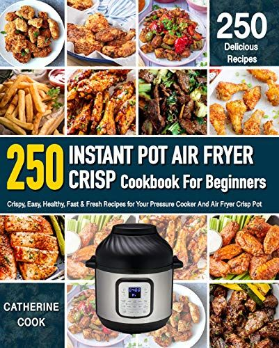 Shared Via Kindle Description The Instant Pot Air Fryer Crisp Is Revolutionary It Transforms Your Pressure C Cookbooks For Beginners Fresh Food Easy Healthy