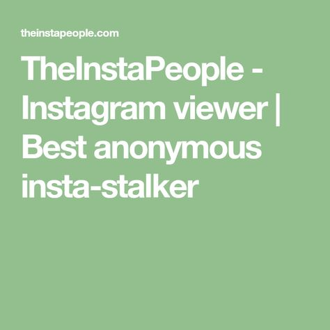 TheInstaPeople - Instagram viewer | Best anonymous insta-stalker