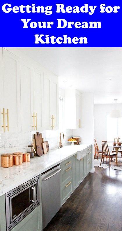Getting Ready For Your Dream Kitchen Dream Kitchens Kitchen