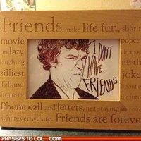 I don't have friends. #humor #sherlock #bbc