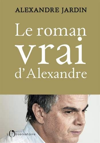 Nouveau Livre Le Roman Vrai D Alexandre De Alexandre