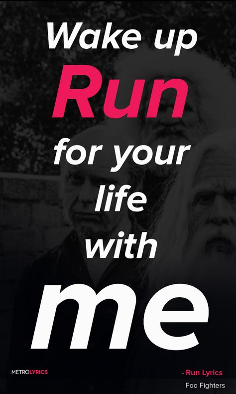 Foo Fighters Run Lyrics and QuotesBefore the time runs outThere's somewhere to runWake upRun for your life with meWake upRun for your life with me#FooFighters #Run #Quotes #music #lyrics