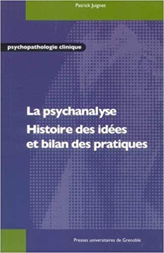Amazon Fr La Psychanalyse Histoire Des Idées Et Bilan Des Pratiques Patrick Juignet Livres Psychanalyse Histoire Bilan