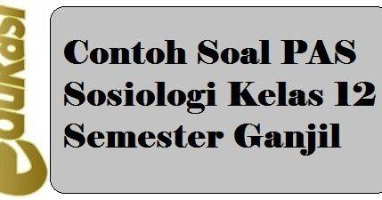 Contoh Soal Pas Sosiologi Kelas 12 Semester Ganjil Sosiologi Berkelas Website