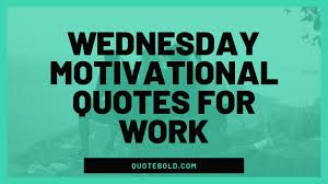 82 Wednesday Quotes For A Positive Day Work Quotes Inspirational Work Quotes Funny Work Quotes