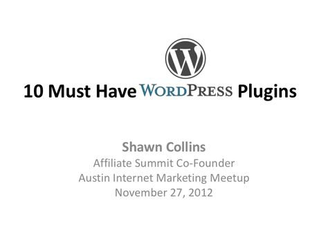 10-must-have-wordpress-plugins by Affiliate Summit via Slideshare
