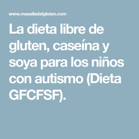 dieta libre de gluten y caseina autismo