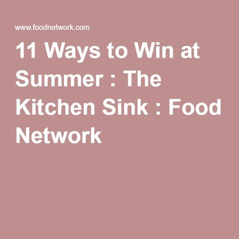 11 Ways To Win At Summer The Kitchen