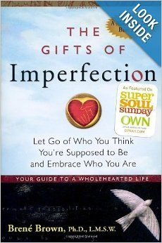 The Gifts of Imperfection: Let Go of Who You Think You're Supposed to Be and Embrace Who You Are: by Brene Brown