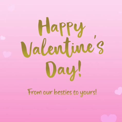 """""""Happy Valentines Day!"""" - From our besties to yours!"""